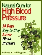 Ashley K. Willington - Natural Cure for High Blood Pressure: 30 Days Step by Step Lower Blood Pressure