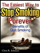 The Easiest Way to Stop Smoking Forever: Benefits of Quit Smoking