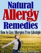 Ashley K. Willington - Natural Allergy Remedies: How to Live Allergies Free Lifestyle