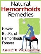Ashley K. Willington - Natural Hemorrhoids Remedies: How to Get Rid of Hemorrhoids Forever