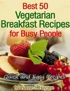 Best 50 Vegetarian Breakfast Recipes for Busy People: Quick and Easy Recipes