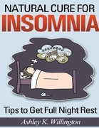 Ashley K. Willington - Natural Cure for Insomnia: Tips to Get Full Night Rest