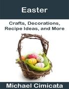 Easter: Crafts, Decorations, Recipe Ideas, and More