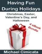 Having Fun During Holidays: Christmas, Easter, Valentine's Day, and Halloween (4 eBook Bundle)