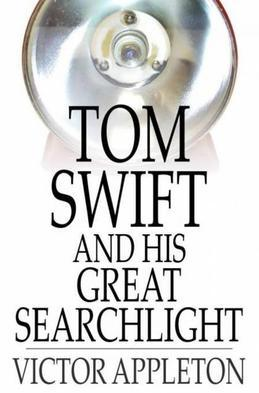 Tom Swift and His Great Searchlight: Or, On the Border for Uncle Sam