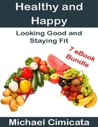 Healthy and Happy: Looking Good and Staying Fit (7 eBook Bundle)