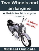 Two Wheels and an Engine: A Guide for Motorcycle Lovers (3 eBook Bundle)
