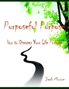 Purposeful Purpose - How to Discover Your Life Purpose