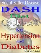 Silent Killer Disease: Dash Diet Cookbook: For Hypertension: And Diabetes