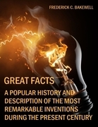 Great Facts: A Popular History and Description of the Most Remarkable Inventions During the Present Century (Illustrated)