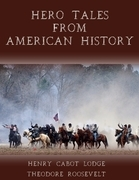 Hero Tales from American History (Illustrated)