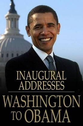 U.S. Presidential Inaugural Addresses from Washington to Obama