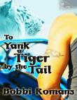 To Yank a Tiger by the Tail