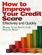 How to Improve Your Credit Score Effectively and Quickly: Repair Your Bad Credit Step by Step!