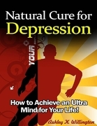 Ashley K. Willington - Natural Cure for Depression: How to Achieve an Ultra Mind for Your Life!