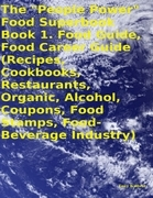 "The ""People Power"" Food Superbook: Book 1. Food Guide, Food Career Guide (Recipes, Cookbooks, Restaurants, Organic, Alcohol, Coupons, Food Stamps, Foo"