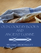 Old Cookery Books and Ancient Cuisine (Illustrated)