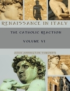 Renaissance in Italy: The Catholic Reaction, Volumes VI (Illustrated)
