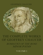 The Complete Works of Geoffrey Chaucer: Romaunt of the Rose, Minor Poems, Volume I (Illustrated)