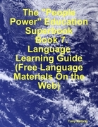 "The ""People Power"" Education Superbook: Book 7. Language Learning Guide (Free Language Materials on the Web)"