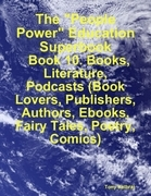 "The ""People Power"" Education Superbook: Book 10. Books, Literature, Podcasts (Book Lovers, Publishers, Authors, eBooks, Fairy Tales, Poetry, Comics)"