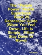 """The """"People Power"""" Health Superbook: Book 25. Depression Guide (When You Feel Down, Life Is Simple. Either Stay Down or Move)"""