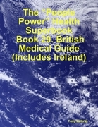 """The """"People Power"""" Health Superbook: Book 29. British Medical Guide (Includes Ireland)"""