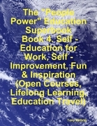 "The ""People Power"" Education Superbook: Book 4. Self - Education for Work, Self - Improvement, Fun & Inspiration (Open Courses, Lifelong Learning, Edu"