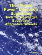 "The ""People Power"" Education Superbook: Book 12. Alternative Education/ Alternative Schools"