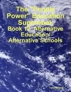 "The ""People Power"" Education Superbook: Book 12. Alternative Education/ Alternative Schools"