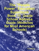"""The """"People Power"""" Education Superbook: Book 15. Grade School Address Guide (Websites for Most American Schools)"""