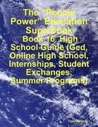 """The """"People Power"""" Education Superbook: Book 16. High School Guide (GED, Online High School, Internships, Student Exchanges, Summer Programs)"""