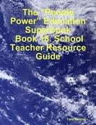"The ""People Power"" Education Superbook: Book 18. School Teacher Resource Guide"