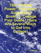 """The """"People Power"""" Education Superbook: Book 19. College Prep Guide (There Are Several Ways to Get Into College)"""