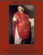 The Jesuits, 1534-1921: A History of the Society of Jesus from Its Foundation to the Present Time (Illustrated)