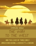 The Way to the West : And the Lives of Three Early Americans, Boone-Crockett-Carson (Illustrated)