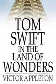 Tom Swift in the Land of Wonders: Or, The Underground Search for the Idol of Gold