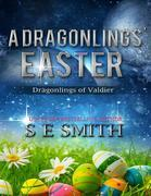 S. E. Smith - A Dragonlings' Easter: Dragonlings of Valdier