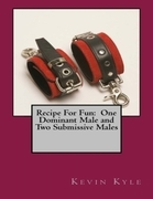 Recipe for Fun: One Dominant Male and Two Submissive Males