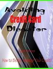 Avoiding Credit Card Disaster - How to Better Manage Your Credit!