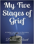 My Five Stages of Grief - A Father's Journey to Recovery from Bereavement