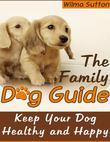 The Family Dog Guide - Keep Your Dog Healthy and Happy!