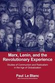 Marx, Lenin, and the Revolutionary Experience: Studies of Communism and Radicalism in an Age of Globalization