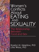 Women's Conflicts about Eating and Sexuality: The Relationship Between Food and Sex