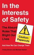 In the Interests of Safety: The Absurd Rules that Blight Our Lives and How We Can Change Them