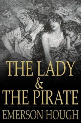 The Lady and the Pirate: Being the Plain Tale of a Diligent Pirate and a Fair Captive