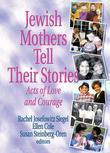 Jewish Mothers Tell Their Stories: Acts of Love and Courage
