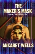 The Maker's Mask: Book One Of Requite