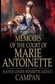 Memoirs of the Court of Marie Antoinette: Queen of France