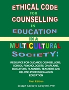 Ethical Code for Counselling in Education in a Multicultural Society - Resource for Counsellors, Educators, Teachers and Helping Professionals in Educ